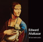 10 lat twórczości Edwarda Maltazara