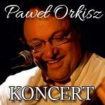 Paweł Orkisz koncert